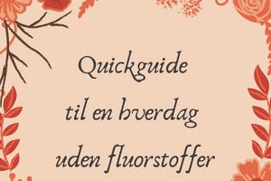 Quickguide Til En Hverdag Uden Fluorstoffer